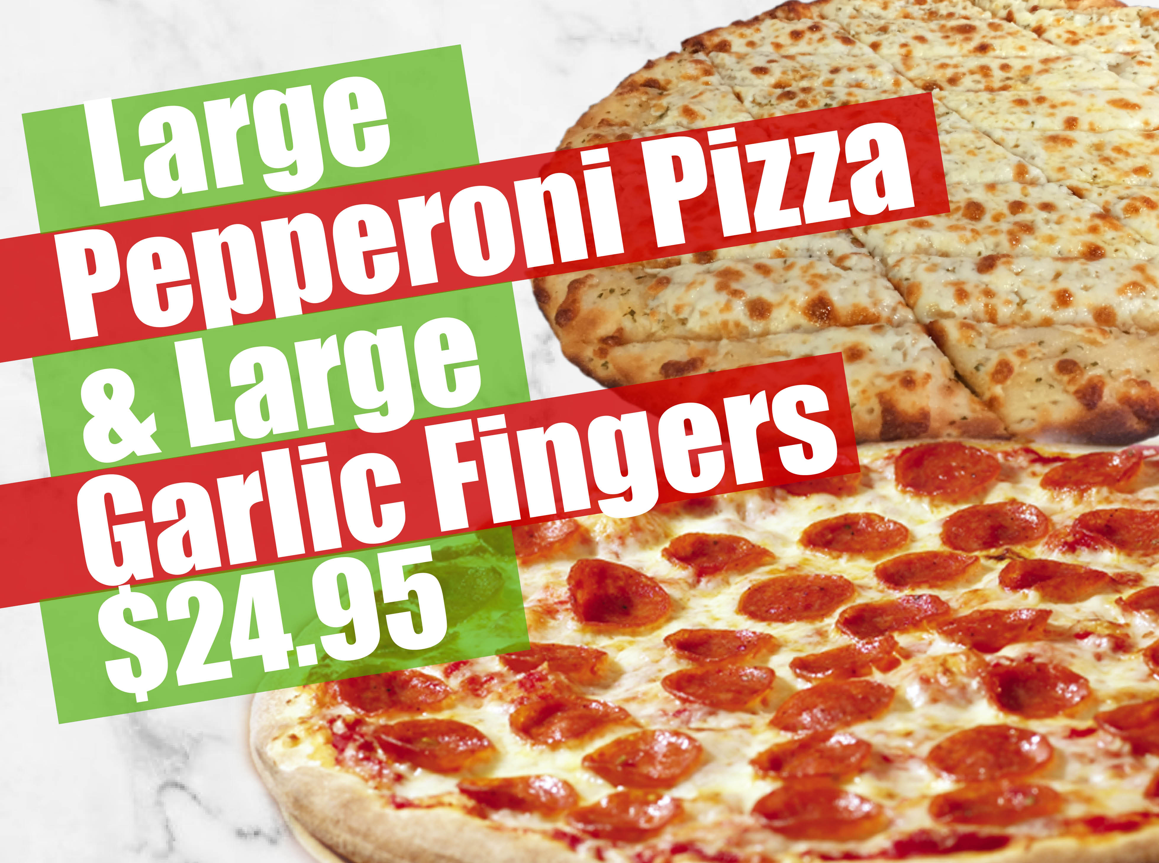 Large Pepperoni Pizza & Garlic Fingers $24.95