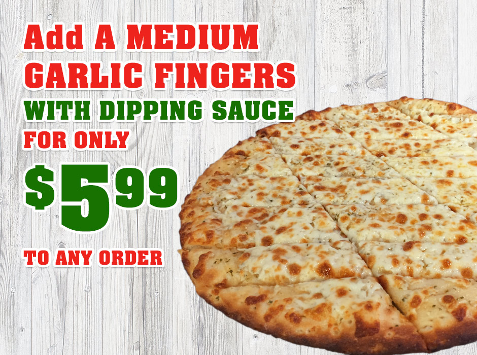 Add Medium Garlic Fingers to your order for only $5.99